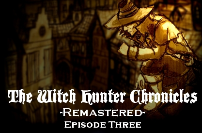 The Witch Hunter Chronicles Remastered Episode Three