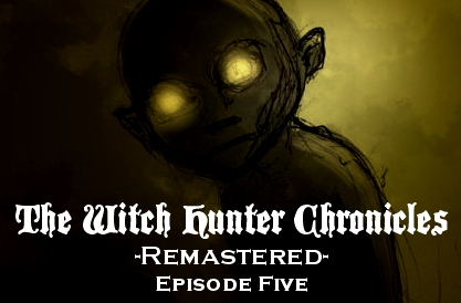 The Witch Hunter Chronicles Remastered Episode 5