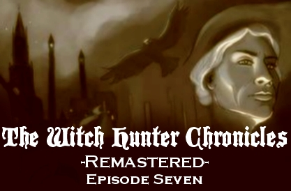 The Witch Hunter Chronicles Remastered Episode 7